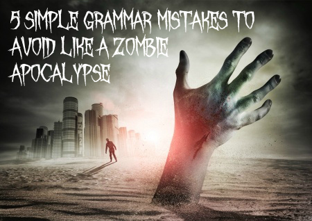 5 Simple Grammar Mistakes to Avoid Like a Zombie Apocalypse