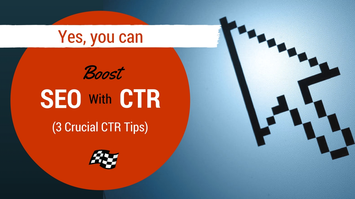 Yes, You Can Boost SEO with CTR (3 Crucial CTR Tips)