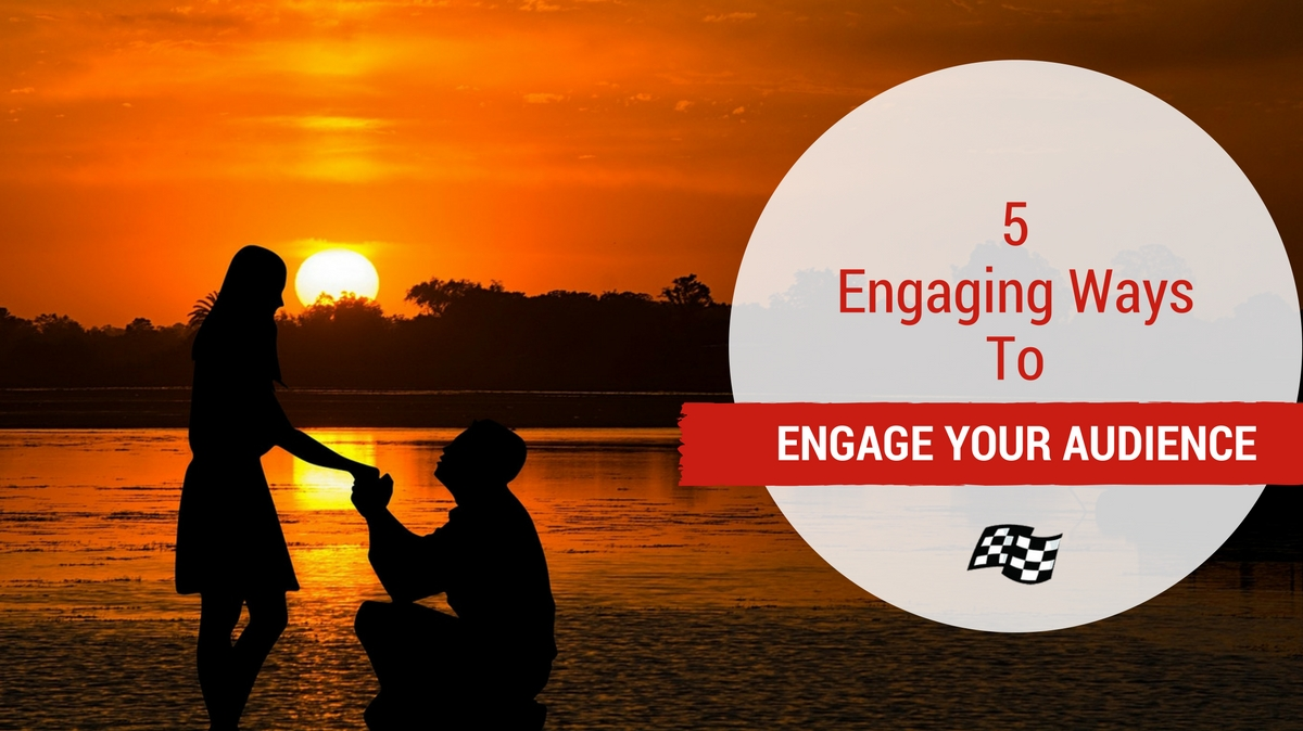 5 Engaging Ways to Engage Your Audience