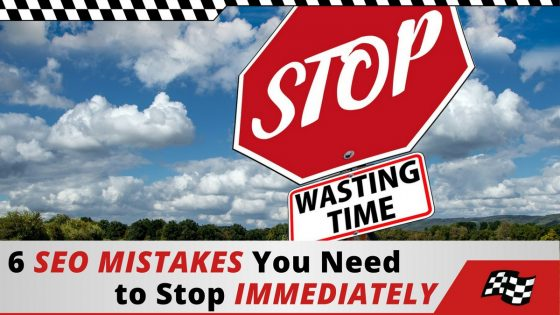 6 SEO Mistakes You Need to Stop Immediately